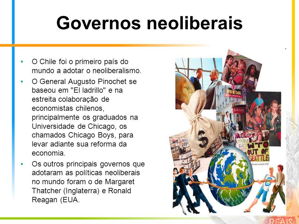 Governos neoliberais O Chile foi o primeiro país do mundo a adotar o neoliberalismo.