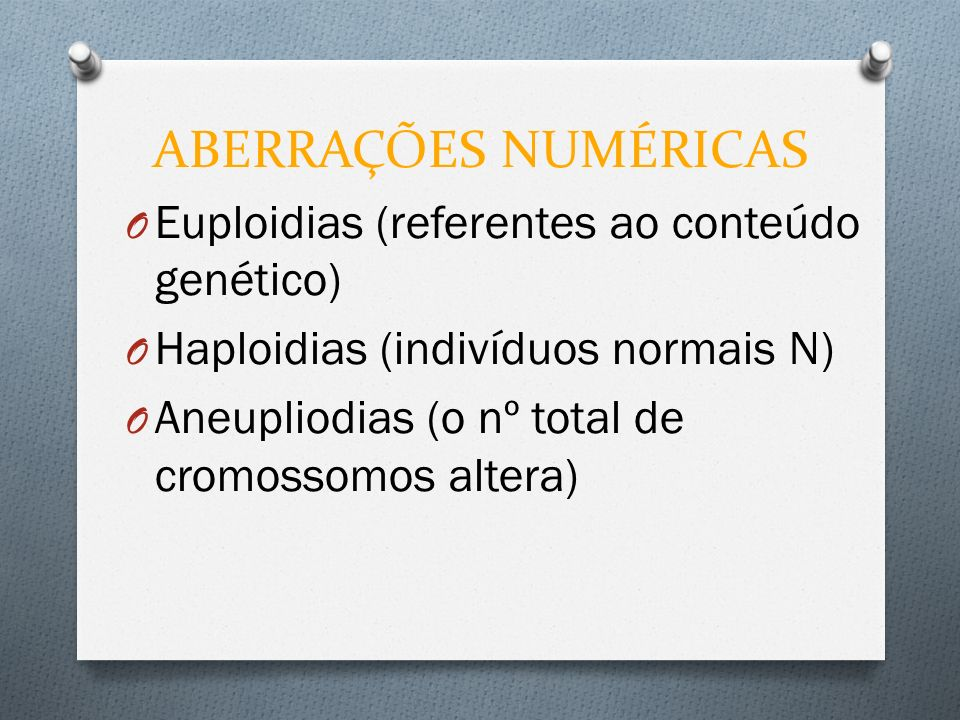 ABERRAÇÕES NUMÉRICAS Euploidias (referentes ao conteúdo genético)