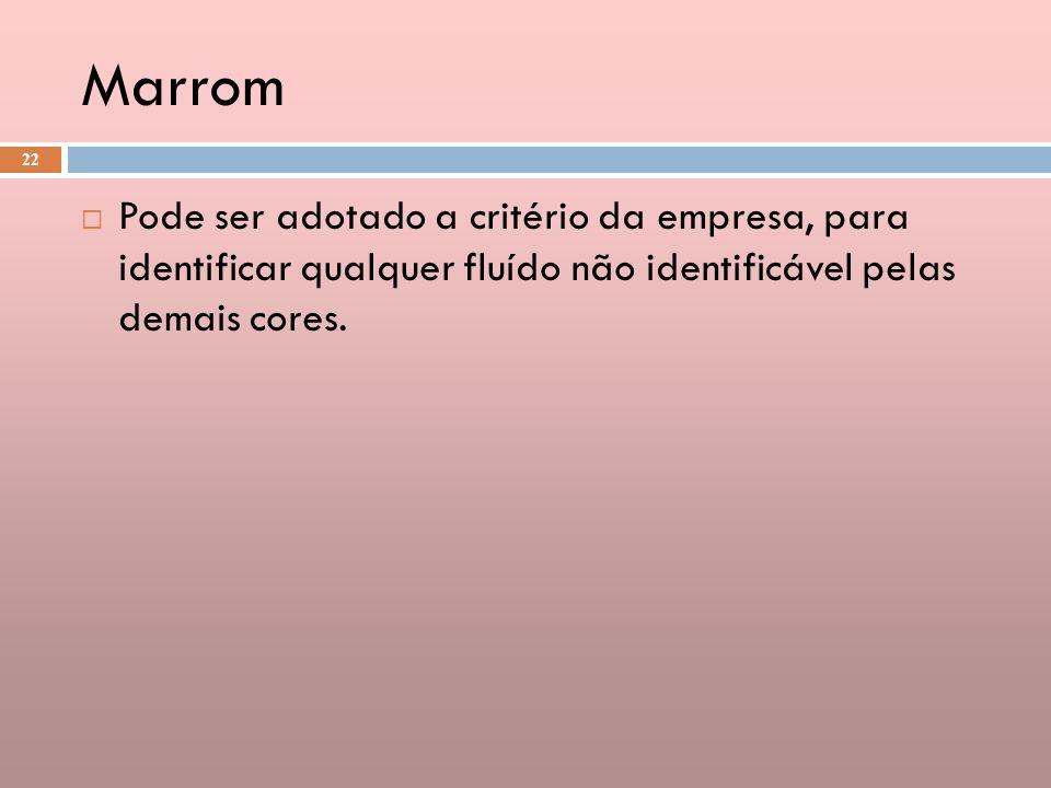 Marrom Pode ser adotado a critério da empresa, para identificar qualquer fluído não identificável pelas demais cores.