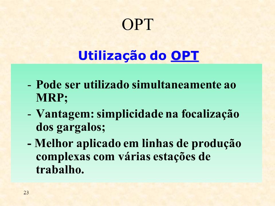 OPT Utilização do OPT Pode ser utilizado simultaneamente ao MRP;