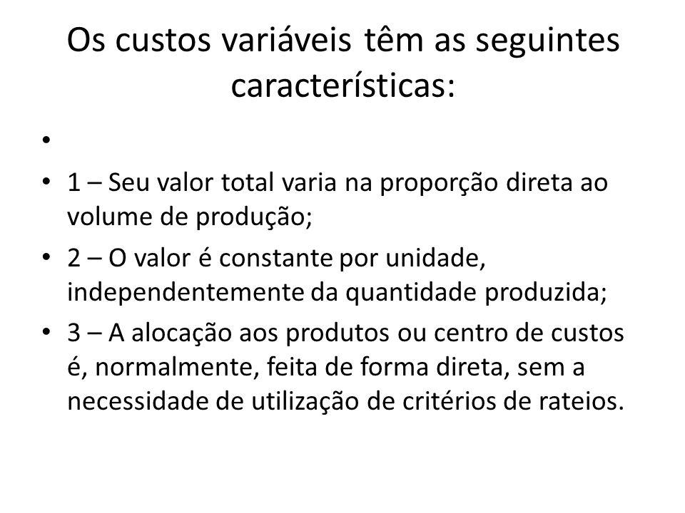 Os custos variáveis têm as seguintes características: