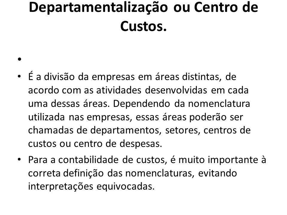 Departamentalização ou Centro de Custos.