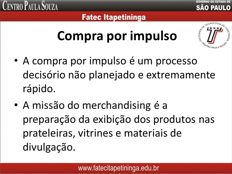 Compra por impulso A compra por impulso é um processo decisório não planejado e extremamente rápido.