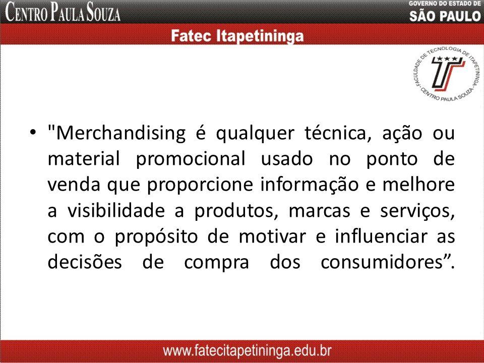 Merchandising é qualquer técnica, ação ou material promocional usado no ponto de venda que proporcione informação e melhore a visibilidade a produtos, marcas e serviços, com o propósito de motivar e influenciar as decisões de compra dos consumidores .