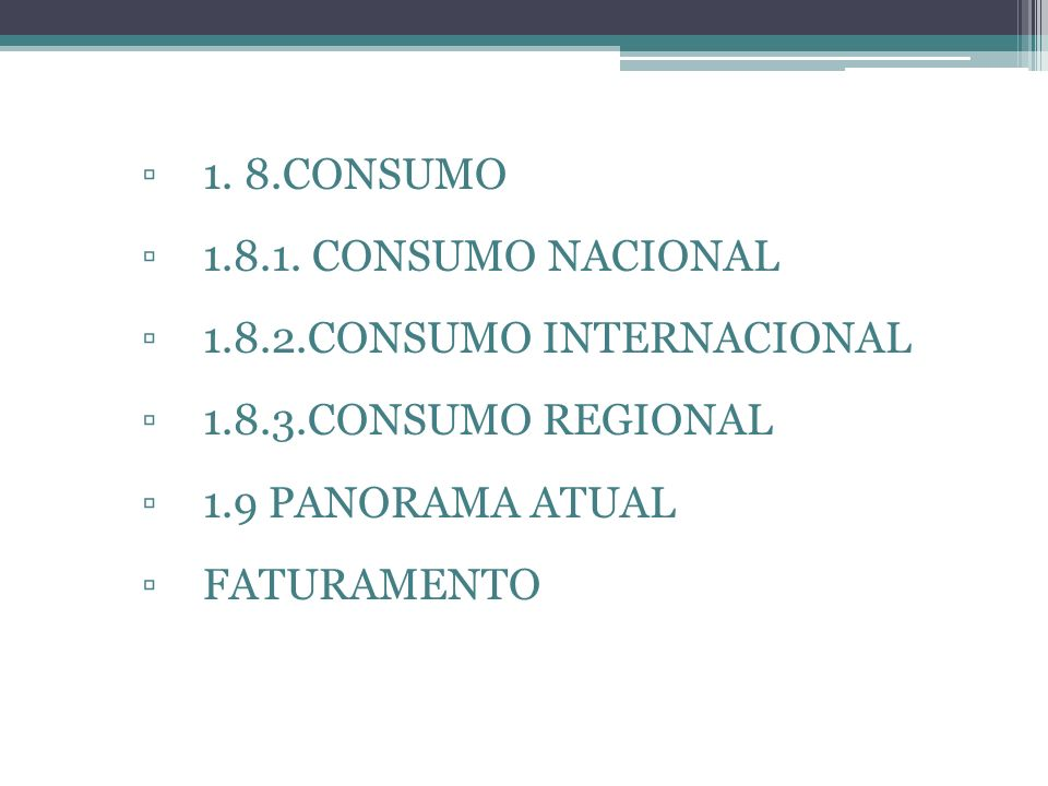 1. 8.CONSUMO 1.8.1. CONSUMO NACIONAL. 1.8.2.CONSUMO INTERNACIONAL. 1.8.3.CONSUMO REGIONAL. 1.9 PANORAMA ATUAL.