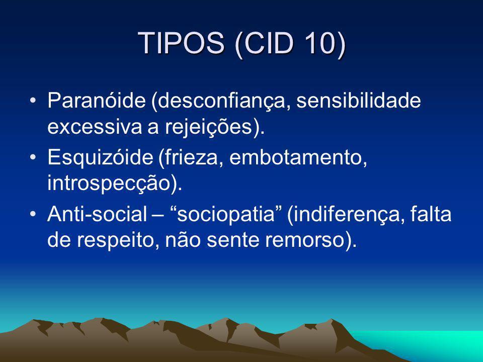 TIPOS (CID 10) Paranóide (desconfiança, sensibilidade excessiva a rejeições). Esquizóide (frieza, embotamento, introspecção).