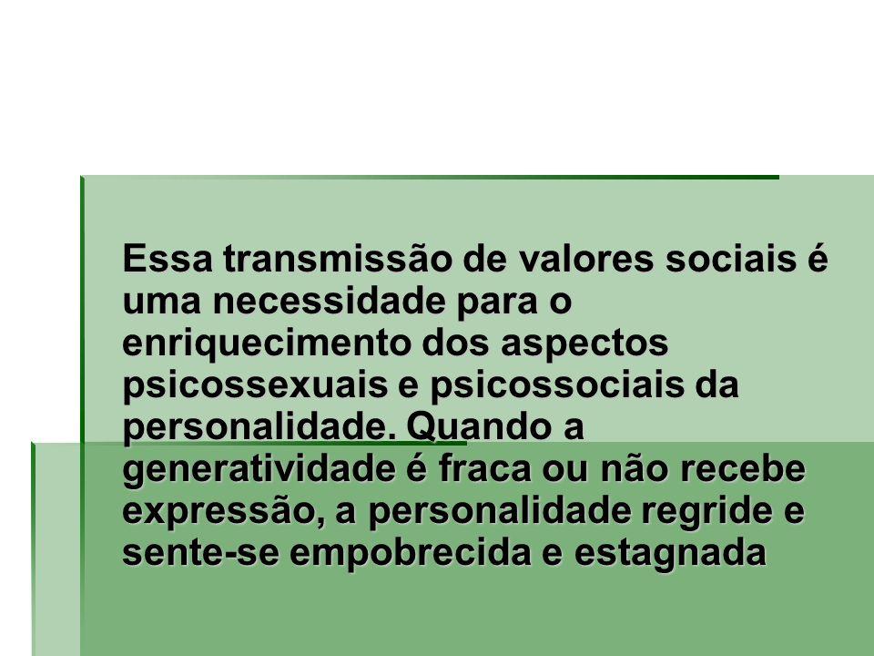 Essa transmissão de valores sociais é uma necessidade para o enriquecimento dos aspectos psicossexuais e psicossociais da personalidade.