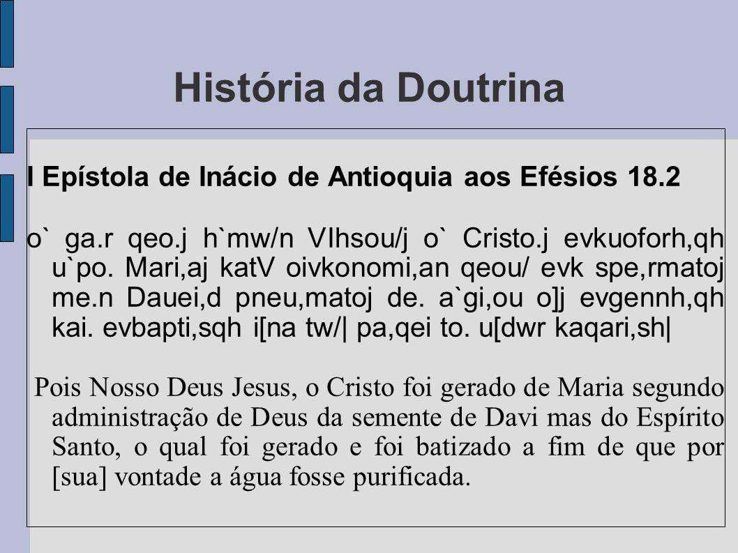 História da Doutrina I Epístola de Inácio de Antioquia aos Efésios 18.2.