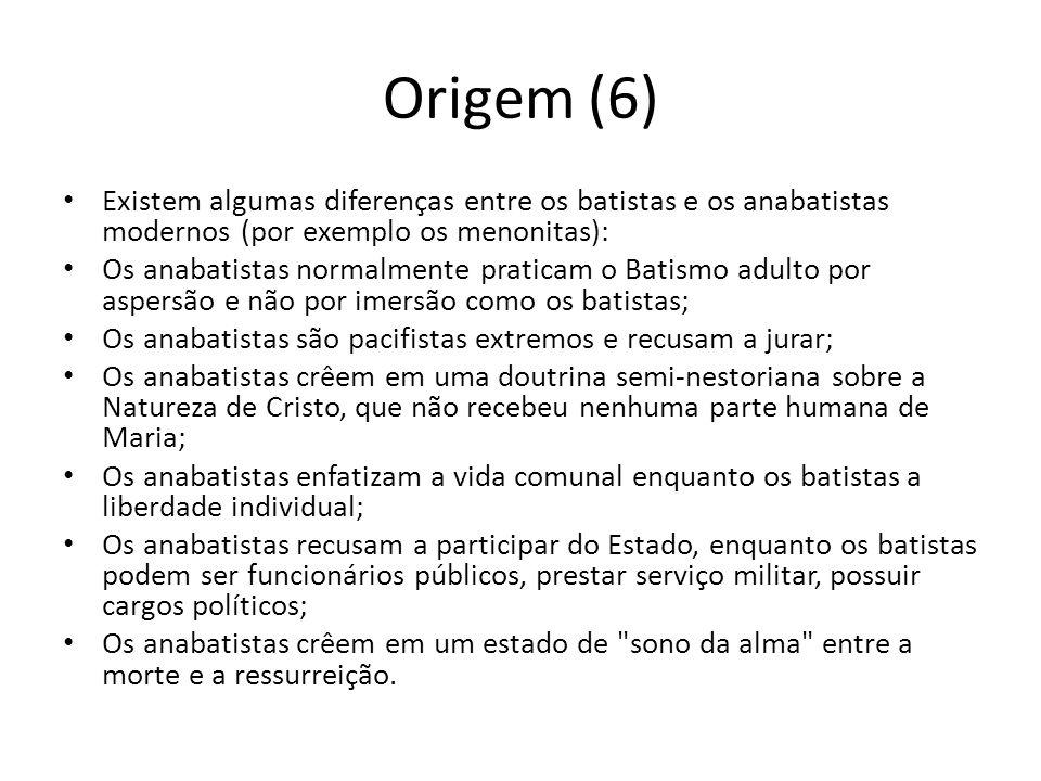 Origem (6)Existem algumas diferenças entre os batistas e os anabatistas modernos (por exemplo os menonitas):