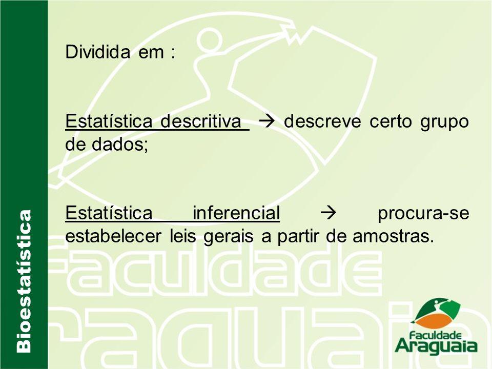 Dividida em : Estatística descritiva  descreve certo grupo de dados;