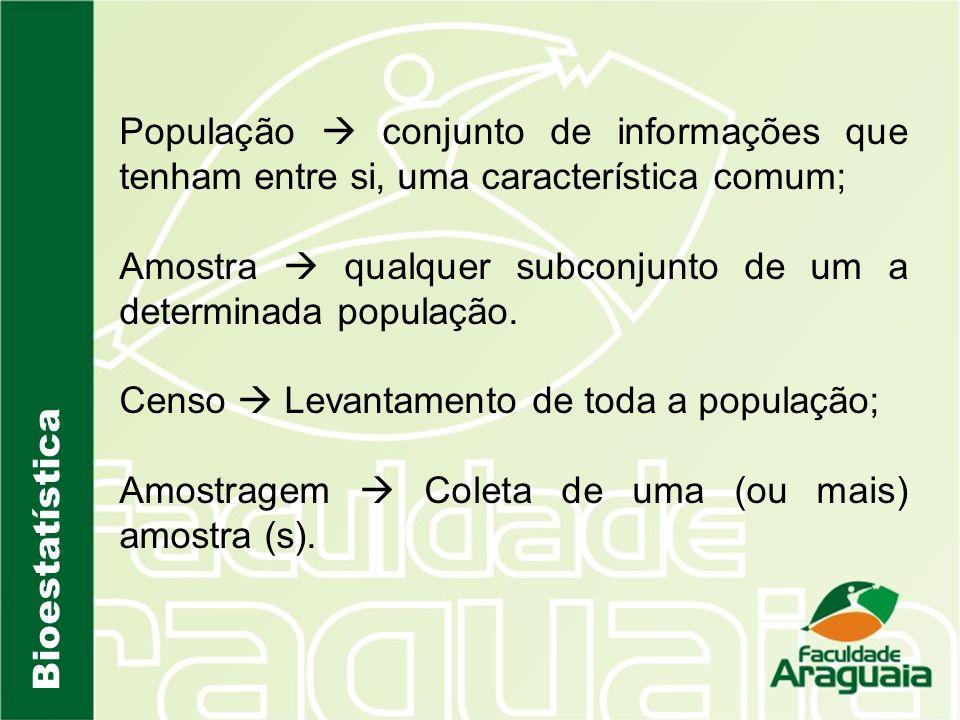 População  conjunto de informações que tenham entre si, uma característica comum;