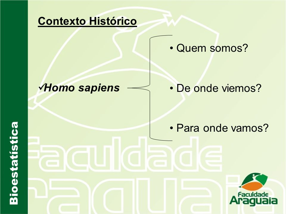 Contexto Histórico Homo sapiens Quem somos De onde viemos Para onde vamos Bioestatística