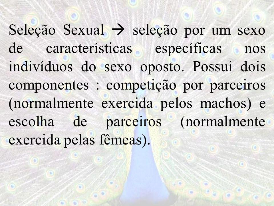 Seleção Sexual  seleção por um sexo de características específicas nos indivíduos do sexo oposto.
