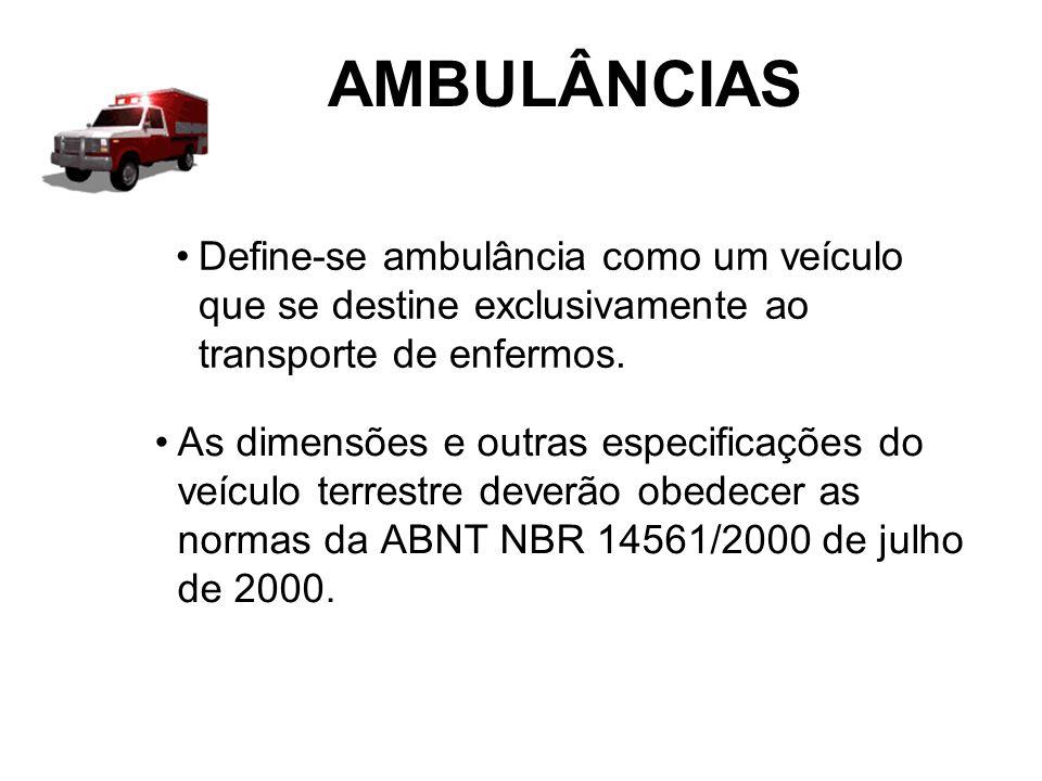 AMBULÂNCIAS Define-se ambulância como um veículo que se destine exclusivamente ao transporte de enfermos.