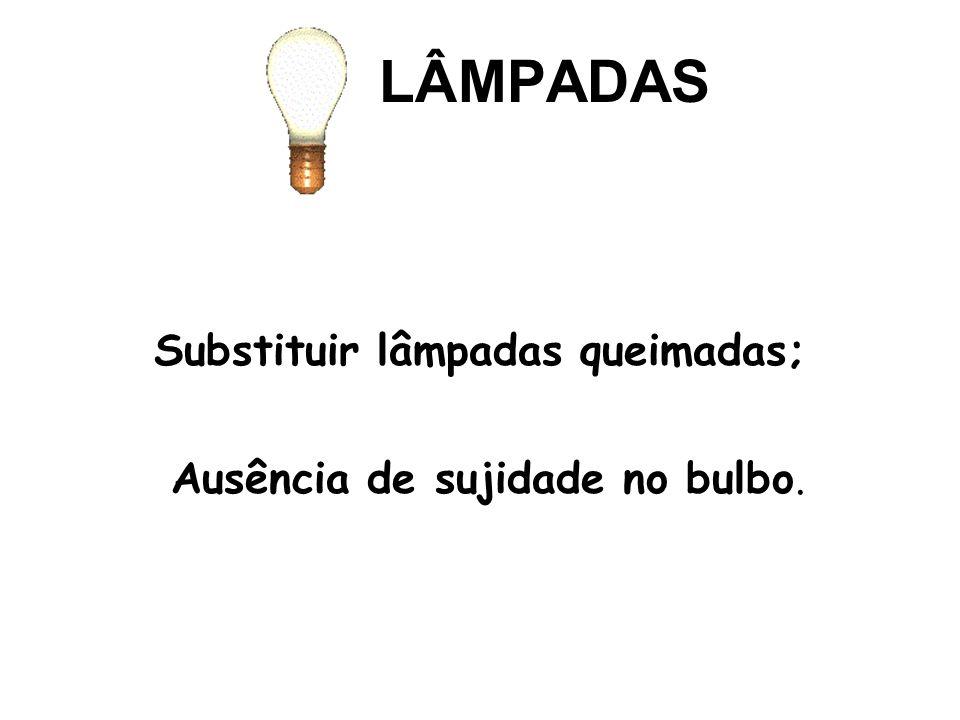 Substituir lâmpadas queimadas;