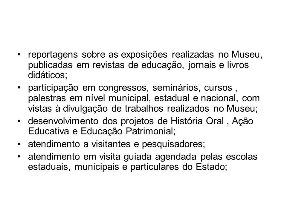 reportagens sobre as exposições realizadas no Museu, publicadas em revistas de educação, jornais e livros didáticos;