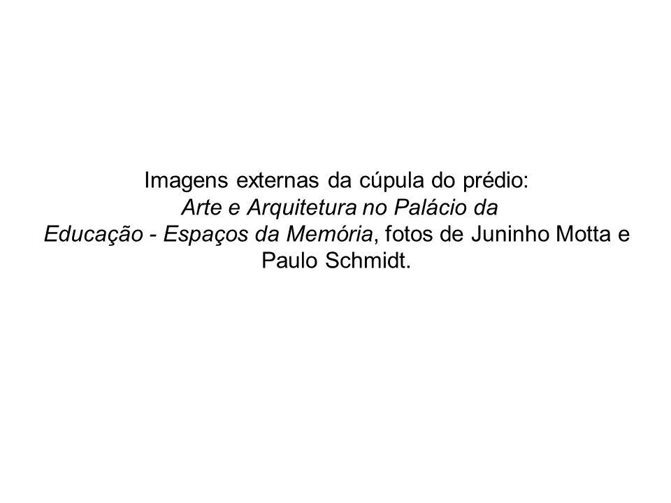 Imagens externas da cúpula do prédio: Arte e Arquitetura no Palácio da Educação - Espaços da Memória, fotos de Juninho Motta e Paulo Schmidt.
