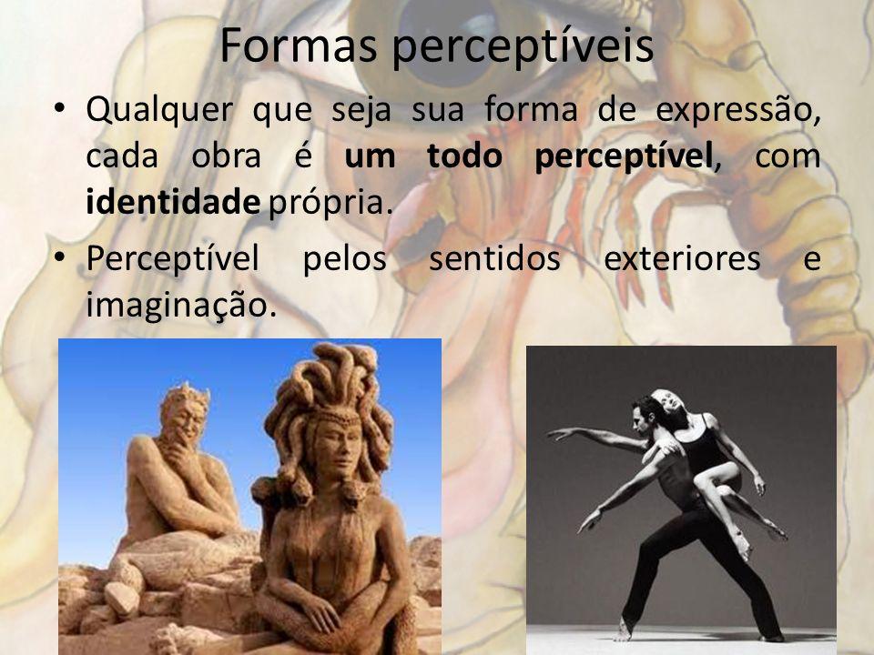 Formas perceptíveis Qualquer que seja sua forma de expressão, cada obra é um todo perceptível, com identidade própria.