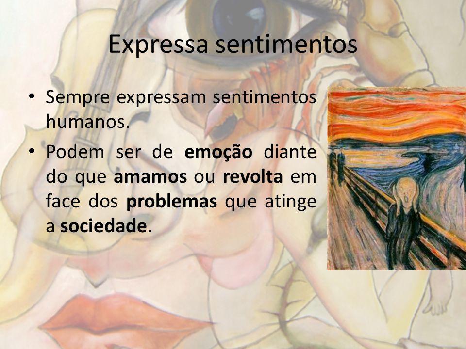 Expressa sentimentos Sempre expressam sentimentos humanos.