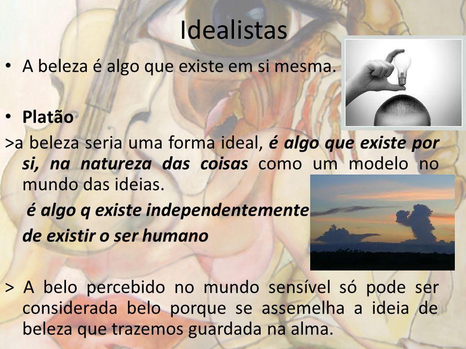 Idealistas A beleza é algo que existe em si mesma. Platão