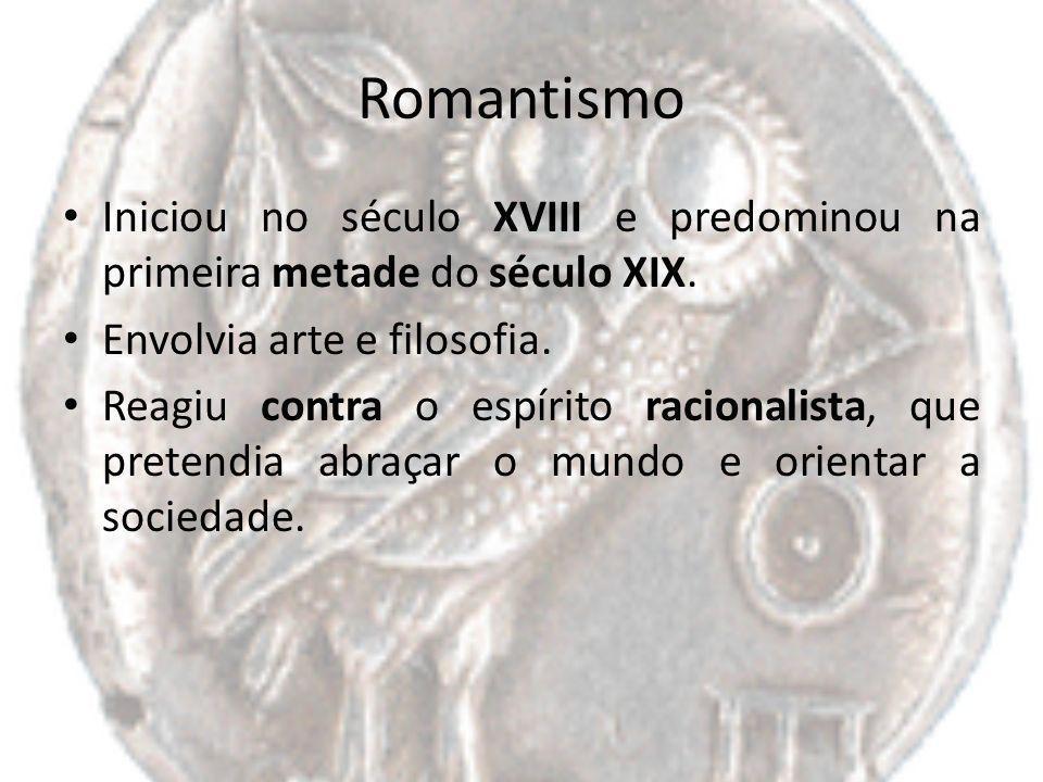 Romantismo Iniciou no século XVIII e predominou na primeira metade do século XIX. Envolvia arte e filosofia.