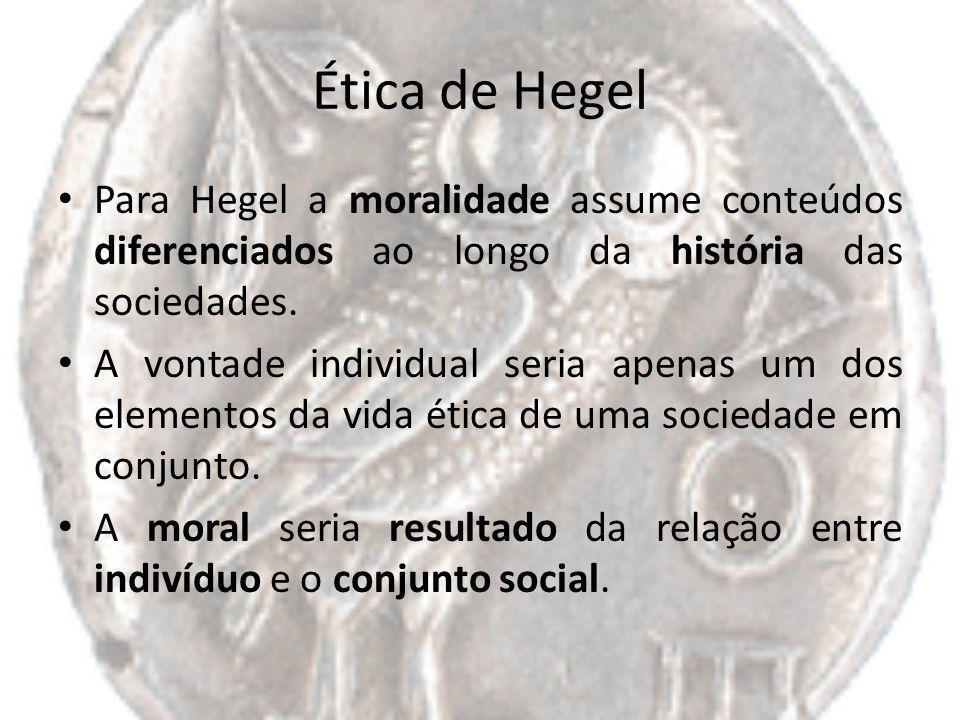 Ética de Hegel Para Hegel a moralidade assume conteúdos diferenciados ao longo da história das sociedades.
