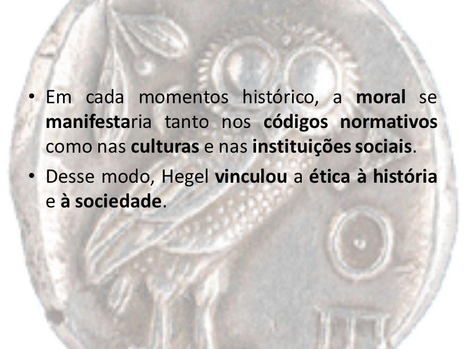 Em cada momentos histórico, a moral se manifestaria tanto nos códigos normativos como nas culturas e nas instituições sociais.