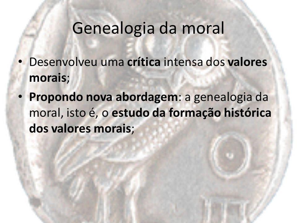Genealogia da moral Desenvolveu uma crítica intensa dos valores morais;