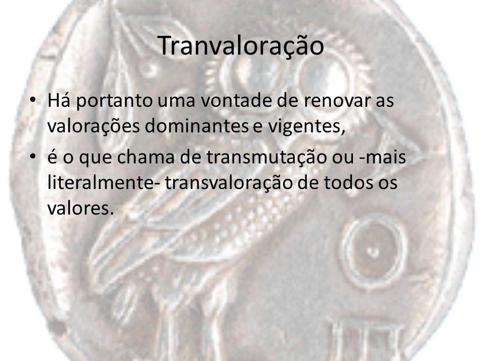 Tranvaloração Há portanto uma vontade de renovar as valorações dominantes e vigentes,