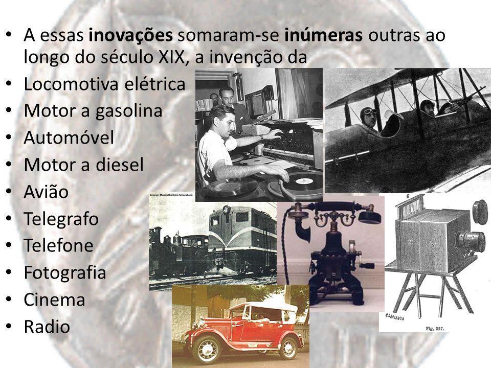 A essas inovações somaram-se inúmeras outras ao longo do século XIX, a invenção da