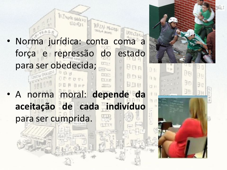 Norma jurídica: conta coma a força e repressão do estado para ser obedecida;