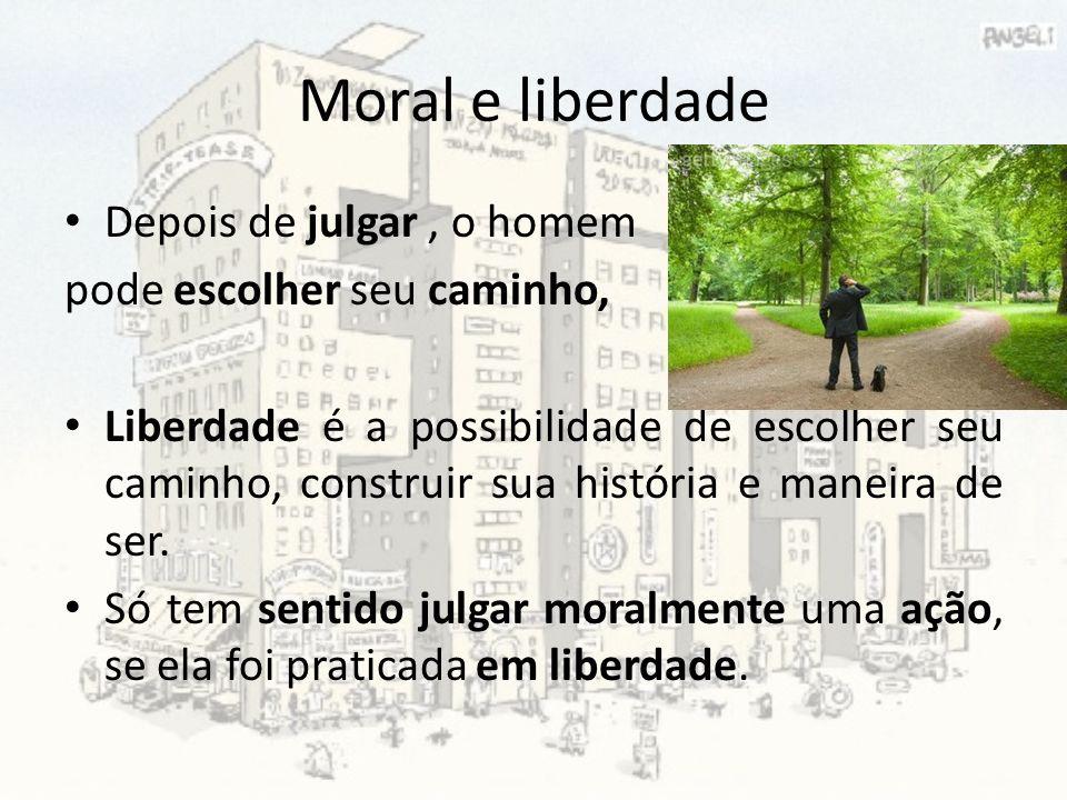 Moral e liberdade Depois de julgar , o homem