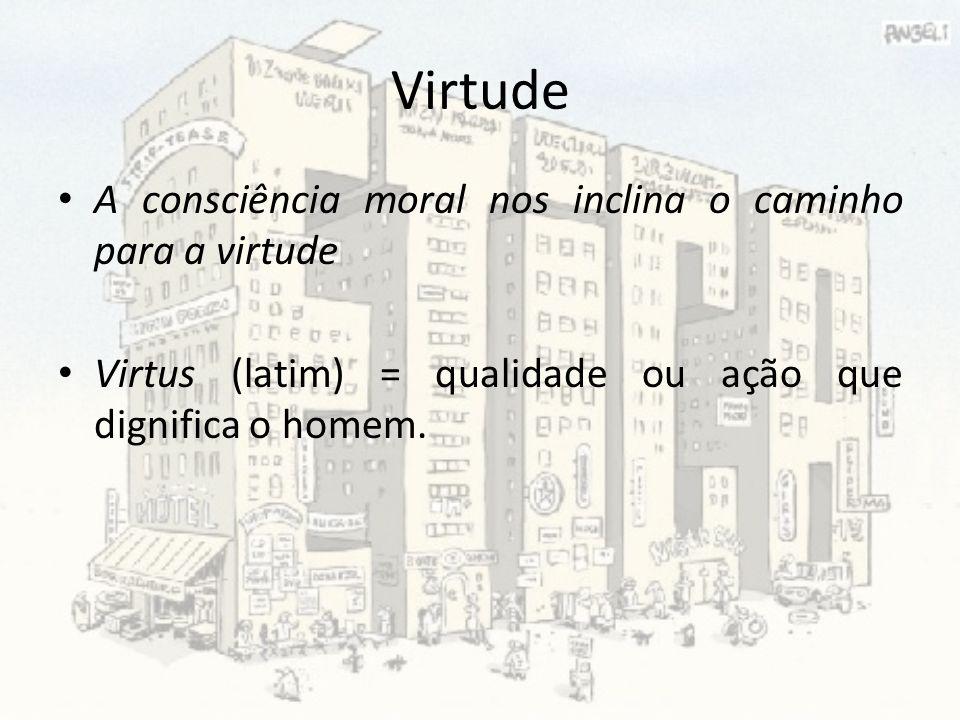 Virtude A consciência moral nos inclina o caminho para a virtude