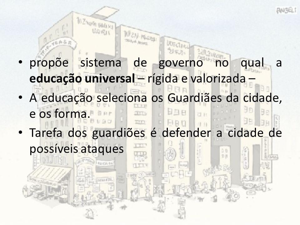 propõe sistema de governo no qual a educação universal – rígida e valorizada –