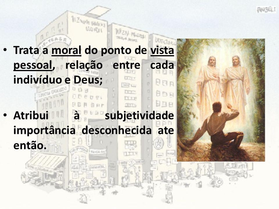 Trata a moral do ponto de vista pessoal, relação entre cada indivíduo e Deus;