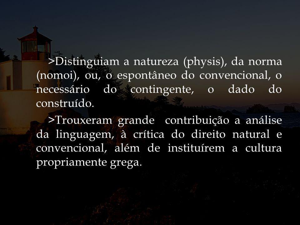 >Distinguiam a natureza (physis), da norma (nomoi), ou, o espontâneo do convencional, o necessário do contingente, o dado do construído.