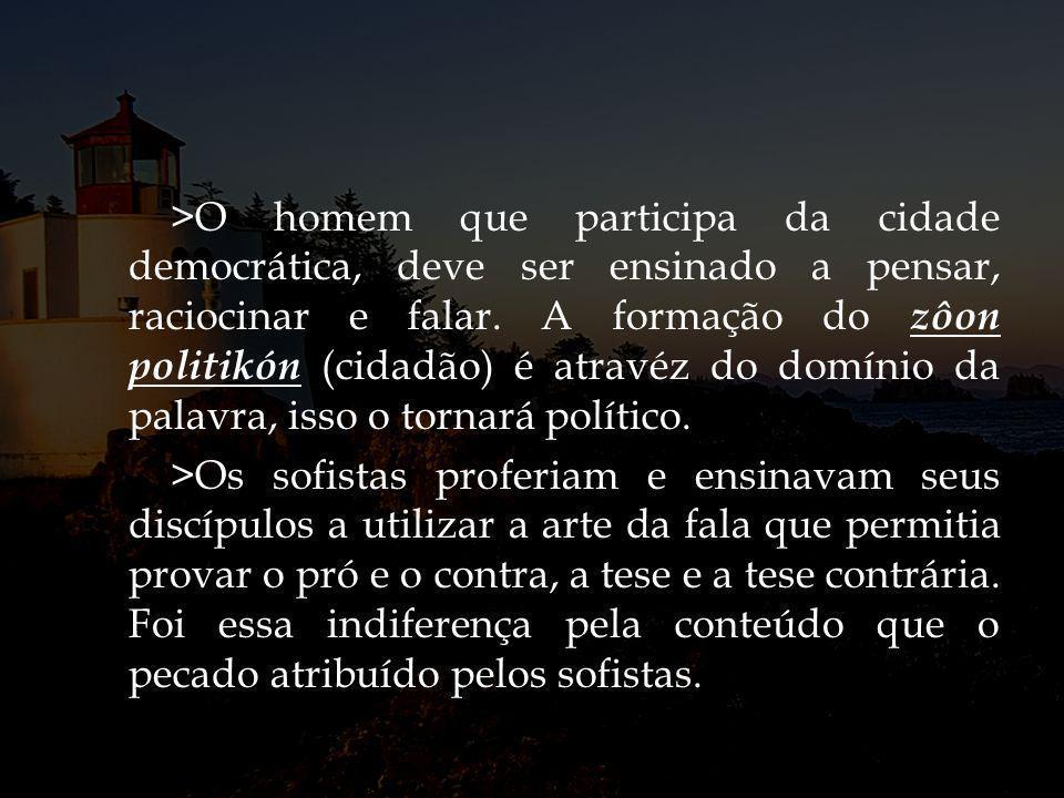 >O homem que participa da cidade democrática, deve ser ensinado a pensar, raciocinar e falar.