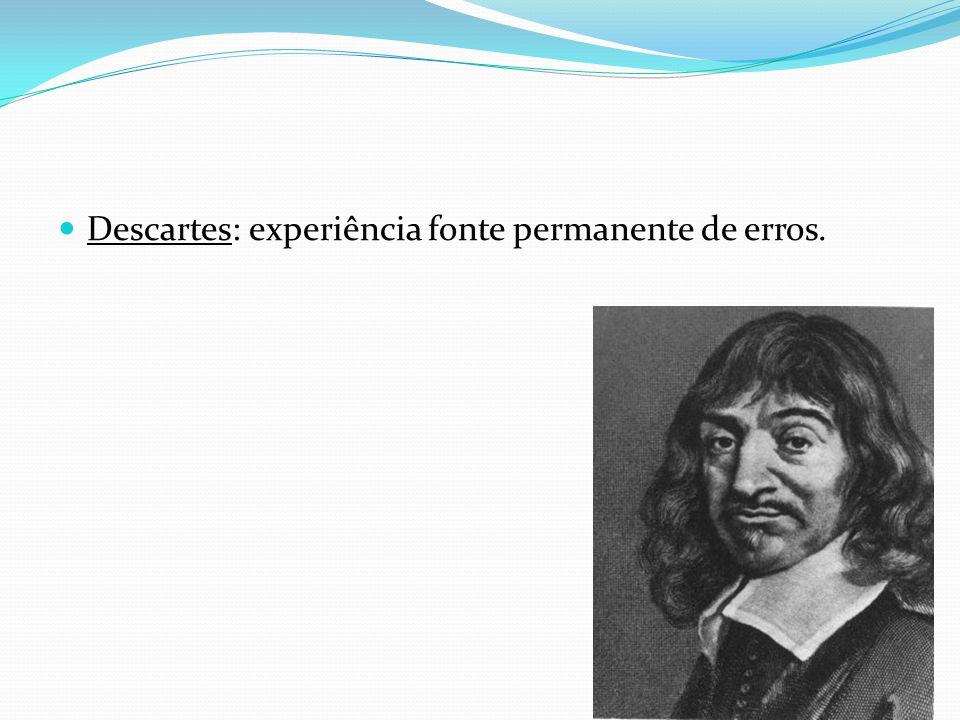 Descartes: experiência fonte permanente de erros.