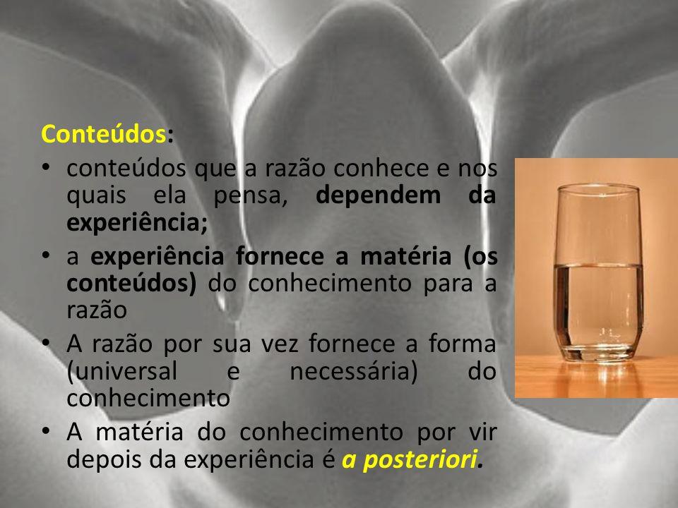 Conteúdos: conteúdos que a razão conhece e nos quais ela pensa, dependem da experiência;