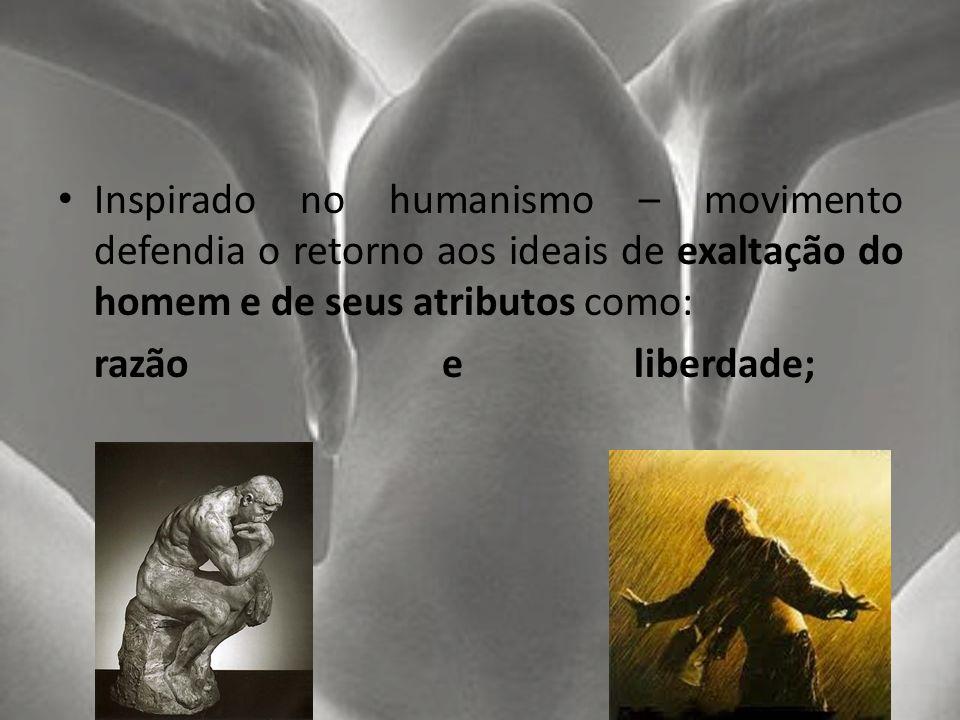 Inspirado no humanismo – movimento defendia o retorno aos ideais de exaltação do homem e de seus atributos como: