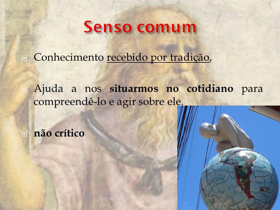 Senso comum Conhecimento recebido por tradição,