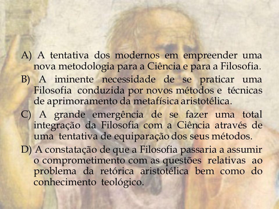 A) A tentativa dos modernos em empreender uma nova metodologia para a Ciência e para a Filosofia.