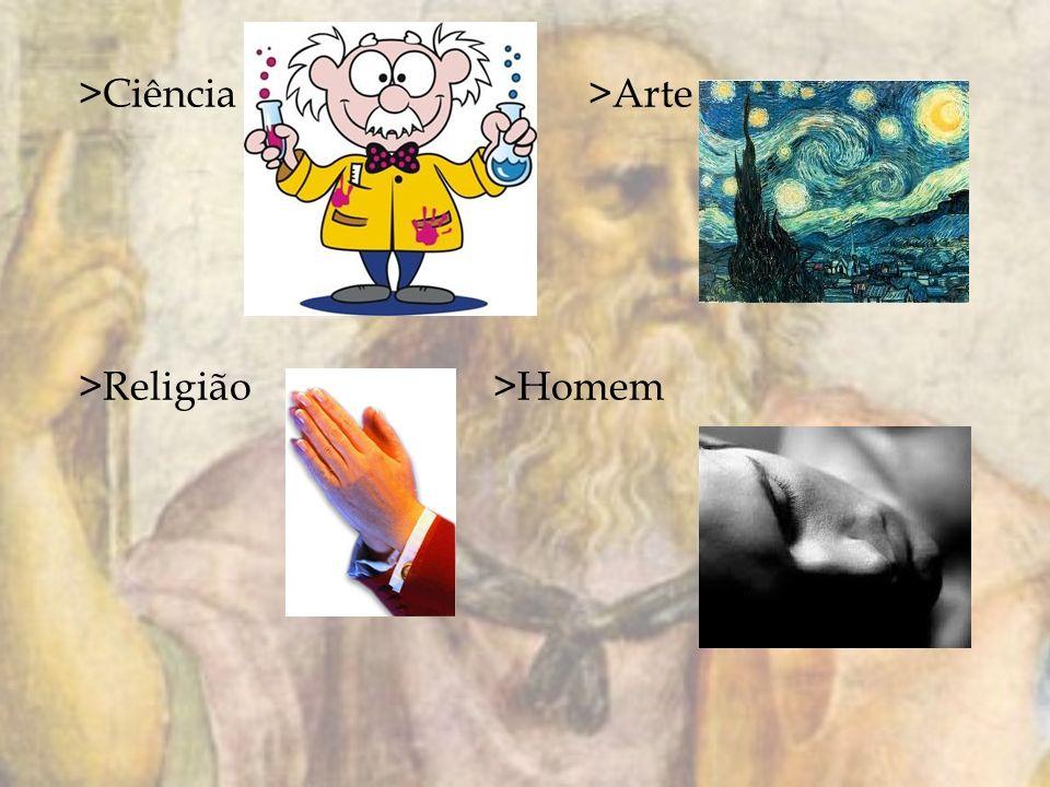 >Ciência >Arte >Religião >Homem