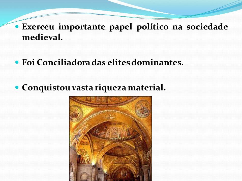 Exerceu importante papel político na sociedade medieval.