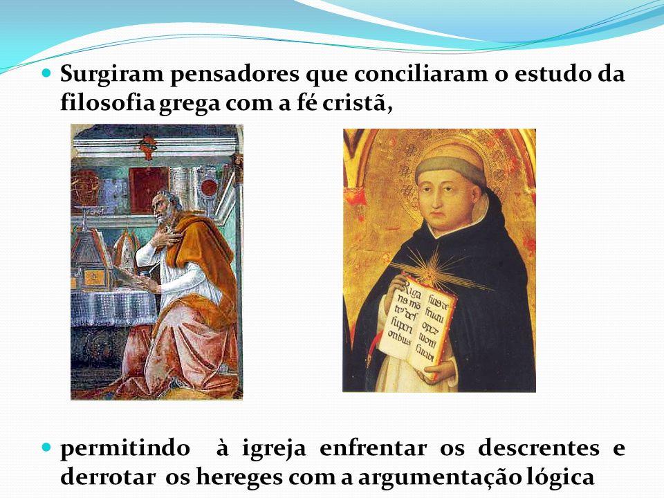 Surgiram pensadores que conciliaram o estudo da filosofia grega com a fé cristã,