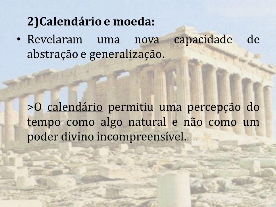 2)Calendário e moeda: Revelaram uma nova capacidade de abstração e generalização.