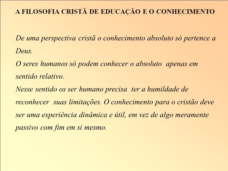 A FILOSOFIA CRISTÃ DE EDUCAÇÃO E O CONHECIMENTO