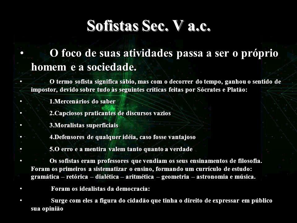 Sofistas Sec. V a.c. O foco de suas atividades passa a ser o próprio homem e a sociedade.