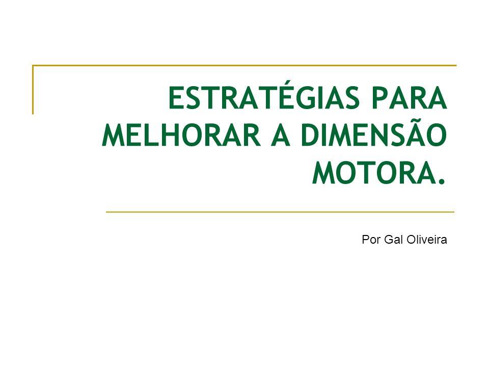 ESTRATÉGIAS PARA MELHORAR A DIMENSÃO MOTORA.