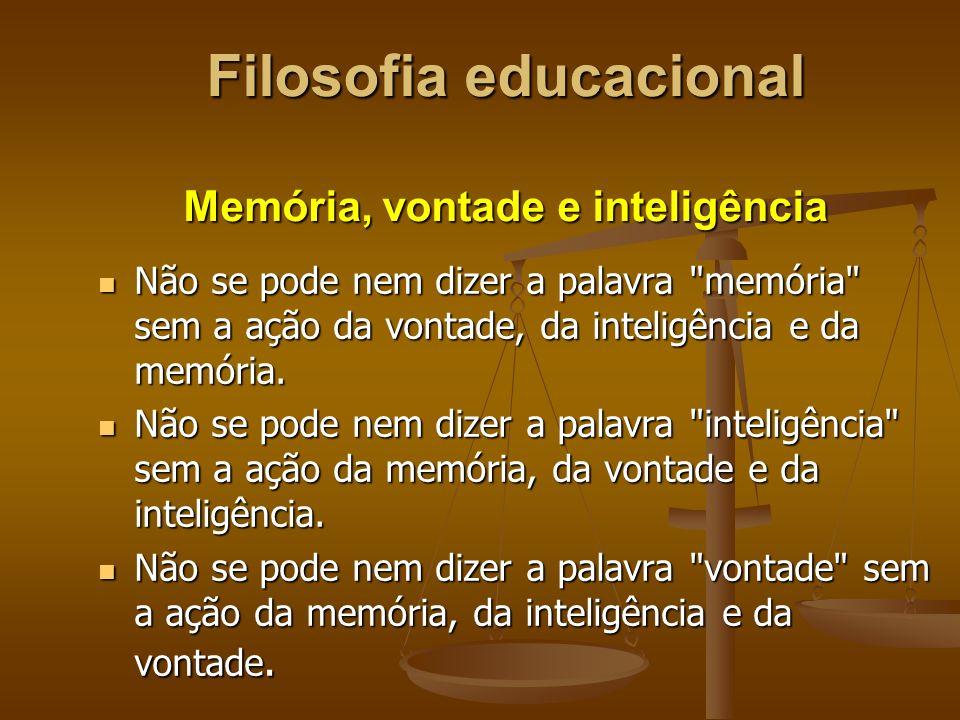 Filosofia educacional Memória, vontade e inteligência